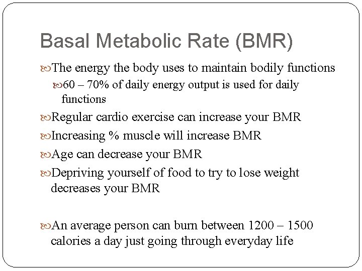 Basal Metabolic Rate (BMR) The energy the body uses to maintain bodily functions 60