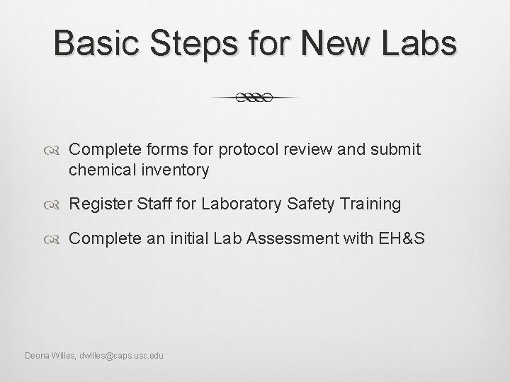 Basic Steps for New Labs Complete forms for protocol review and submit chemical inventory