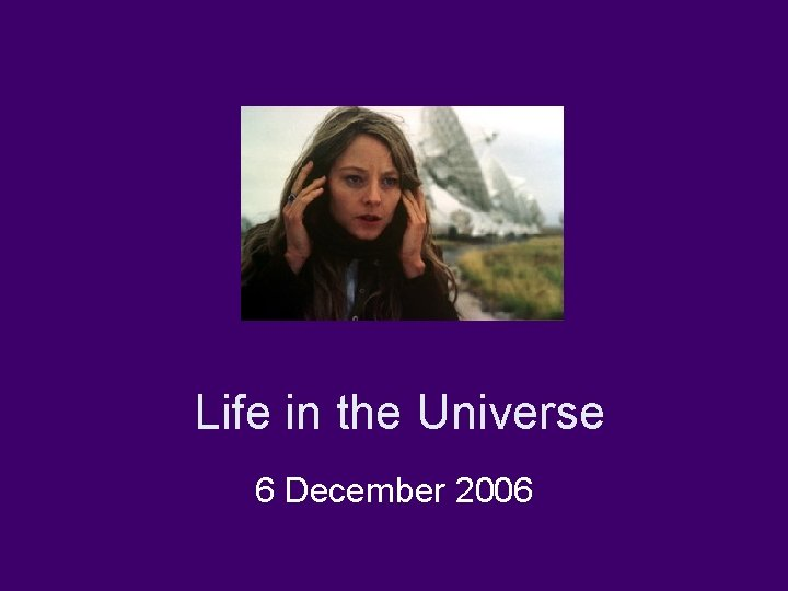 Life in the Universe 6 December 2006