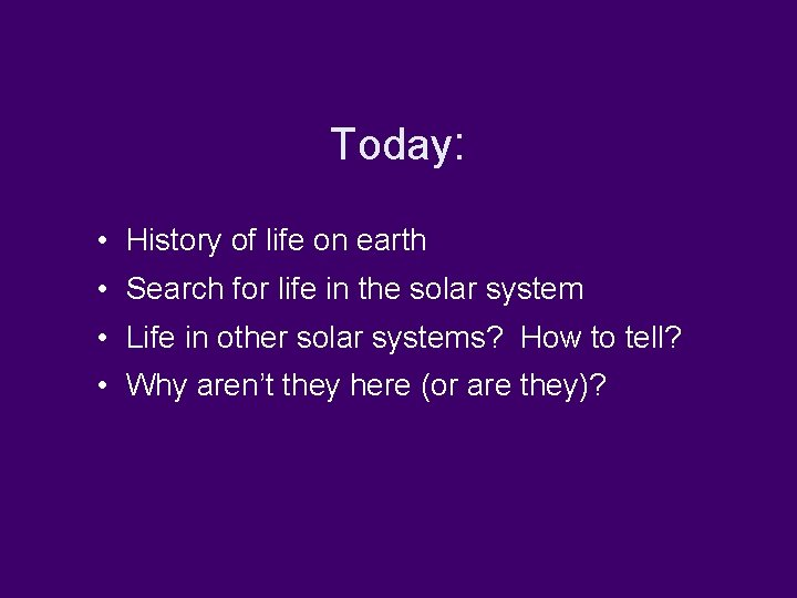 Today: • History of life on earth • Search for life in the solar