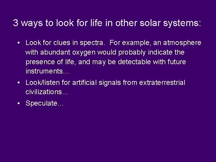 3 ways to look for life in other solar systems: • Look for clues