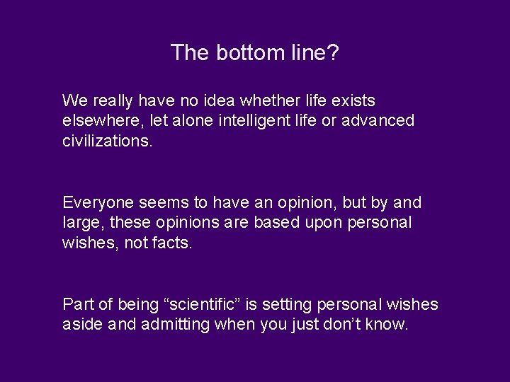 The bottom line? We really have no idea whether life exists elsewhere, let alone