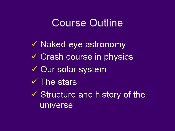 Course Outline ü Naked-eye astronomy ü Crash course in physics ü Our solar system