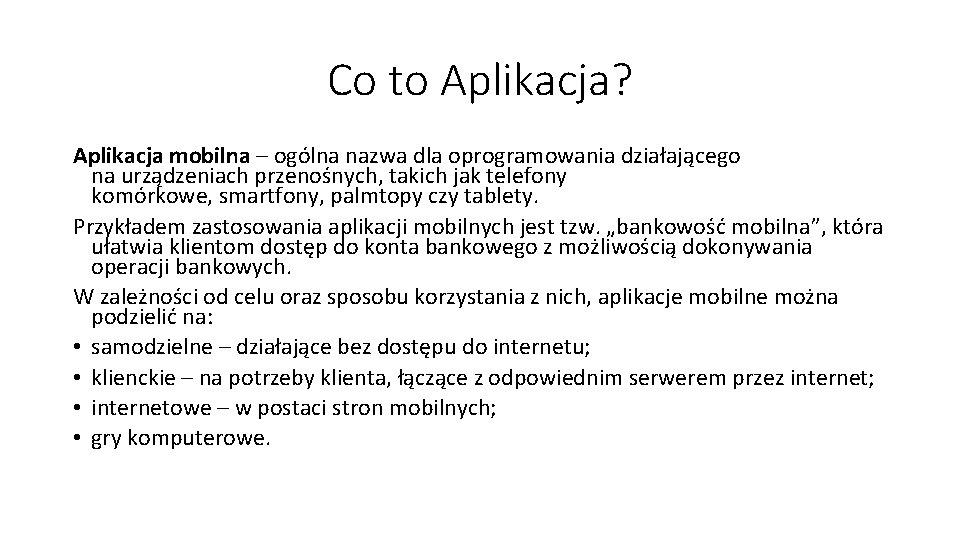 Co to Aplikacja? Aplikacja mobilna – ogólna nazwa dla oprogramowania działającego na urządzeniach przenośnych,