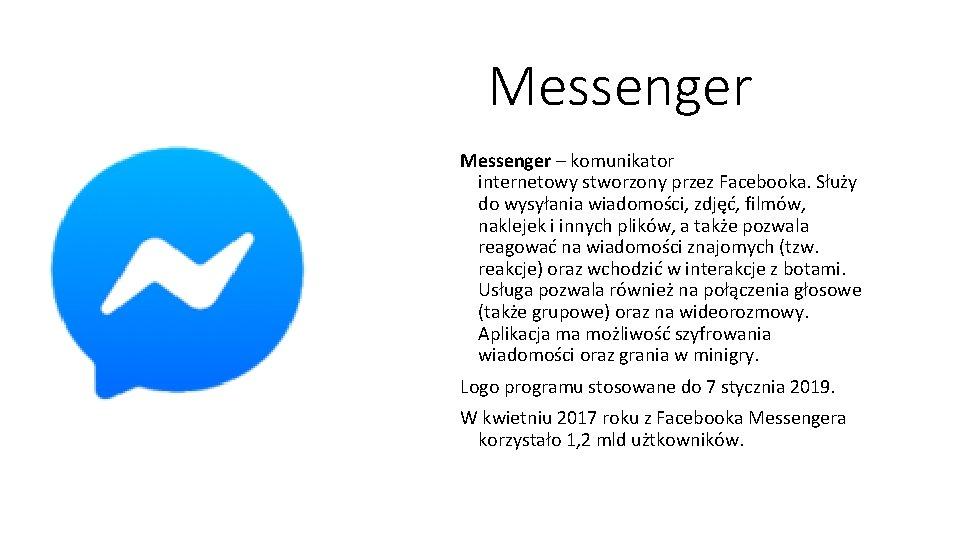 Messenger – komunikator internetowy stworzony przez Facebooka. Służy do wysyłania wiadomości, zdjęć, filmów, naklejek