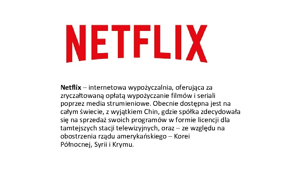 Netflix – internetowa wypożyczalnia, oferująca za zryczałtowaną opłatą wypożyczanie filmów i seriali poprzez media