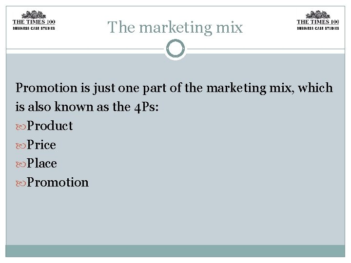 The marketing mix Promotion is just one part of the marketing mix, which is