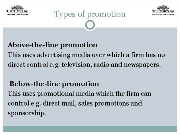 Types of promotion Above-the-line promotion This uses advertising media over which a firm has