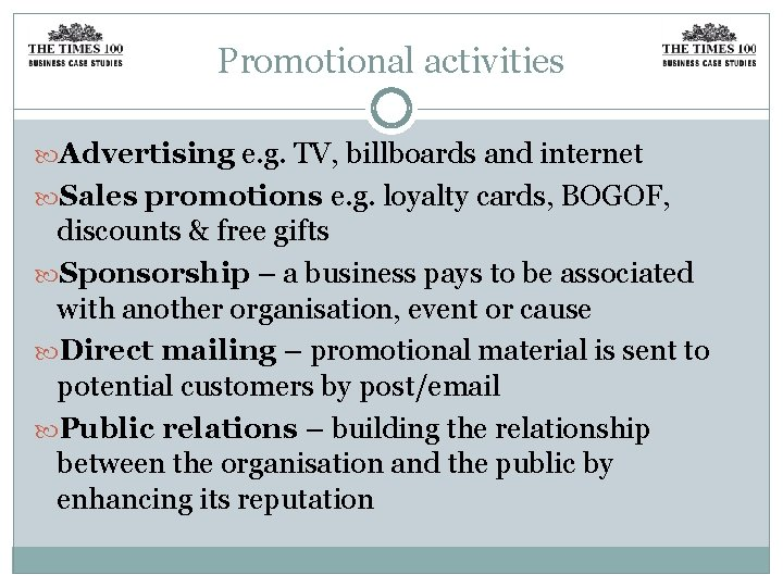 Promotional activities Advertising e. g. TV, billboards and internet Sales promotions e. g. loyalty