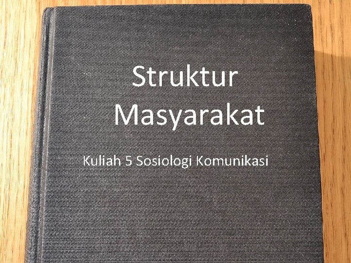 Struktur Masyarakat Kuliah 5 Sosiologi Komunikasi