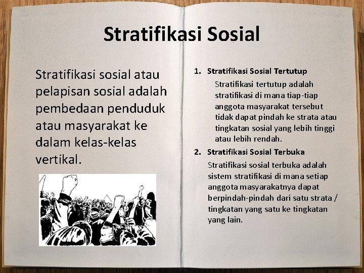 Stratifikasi Sosial Stratifikasi sosial atau pelapisan sosial adalah pembedaan penduduk atau masyarakat ke dalam
