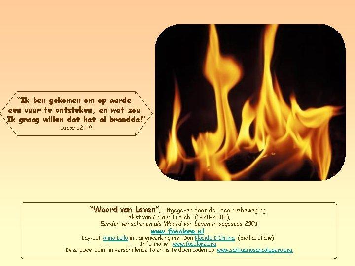 """""""Ik ben gekomen om op aarde een vuur te ontsteken, en wat zou Ik"""