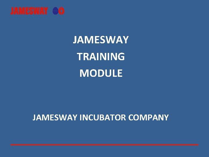 JAMESWAY TRAINING MODULE JAMESWAY INCUBATOR COMPANY