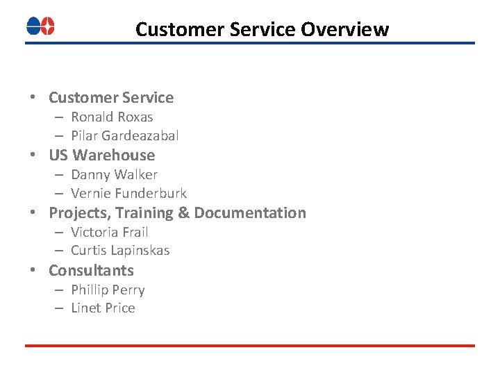 Customer Service Overview • Customer Service – Ronald Roxas – Pilar Gardeazabal • US