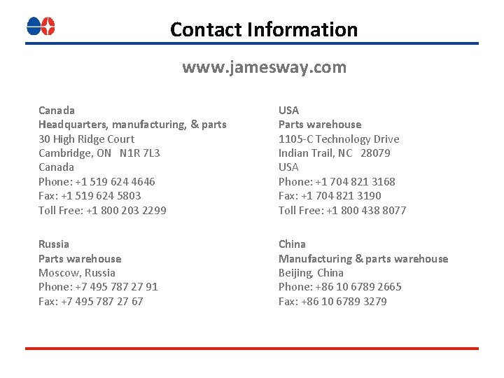 Contact Information www. jamesway. com Canada Headquarters, manufacturing, & parts 30 High Ridge Court