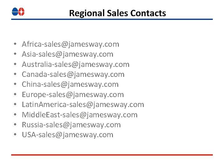 Regional Sales Contacts • • • Africa-sales@jamesway. com Asia-sales@jamesway. com Australia-sales@jamesway. com Canada-sales@jamesway. com