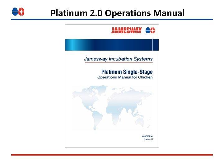 Platinum 2. 0 Operations Manual