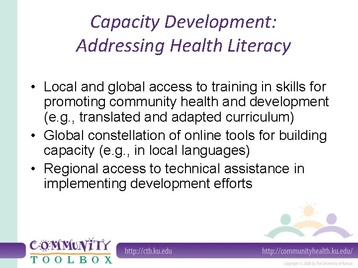 Capacity Development: Addressing Health Literacy • Local and global access to training in skills
