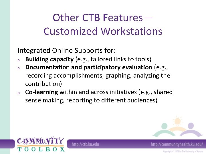 Other CTB Features— Customized Workstations Integrated Online Supports for: o o o Building capacity