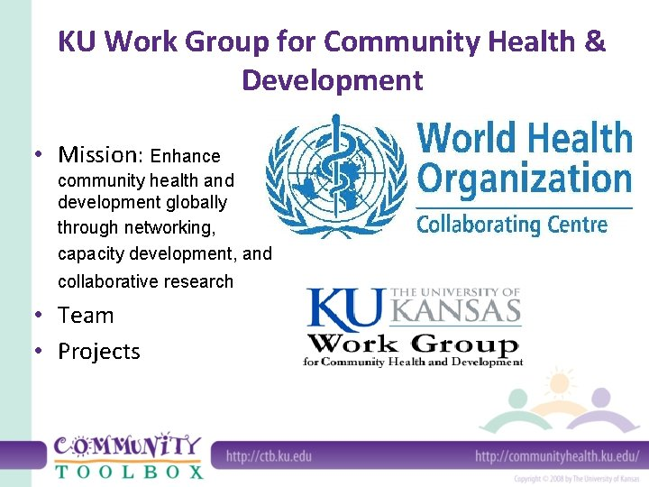 KU Work Group for Community Health & Development • Mission: Enhance community health and