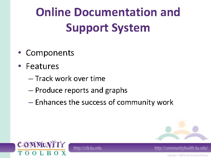 Online Documentation and Support System • Components • Features – Track work over time