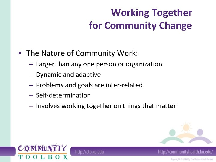 Working Together for Community Change • The Nature of Community Work: – – –