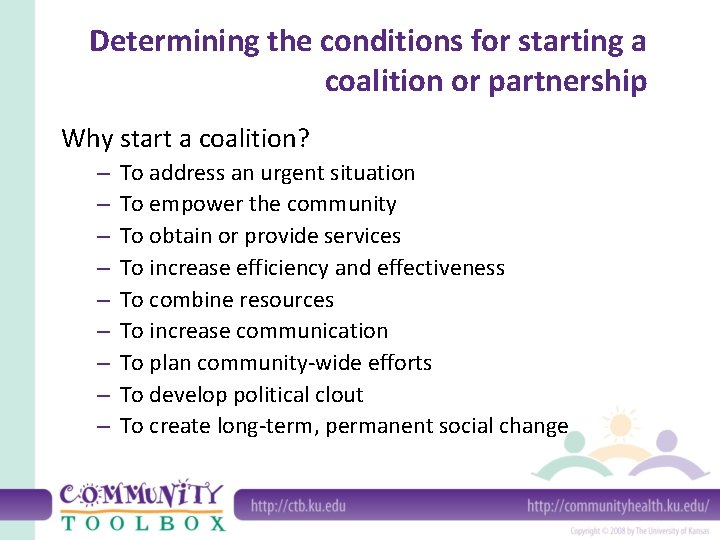 Determining the conditions for starting a coalition or partnership Why start a coalition? –