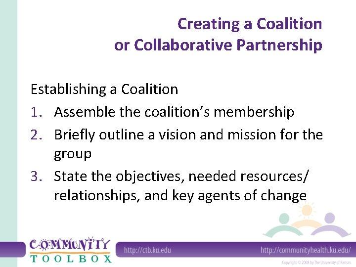 Creating a Coalition or Collaborative Partnership Establishing a Coalition 1. Assemble the coalition's membership