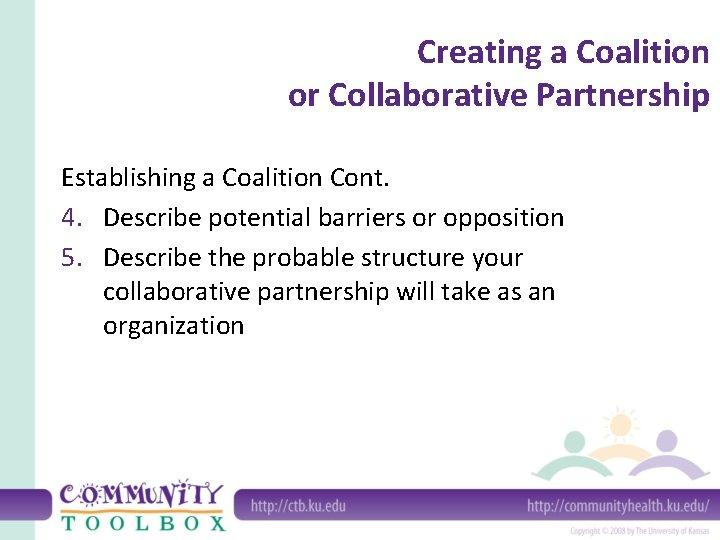 Creating a Coalition or Collaborative Partnership Establishing a Coalition Cont. 4. Describe potential barriers