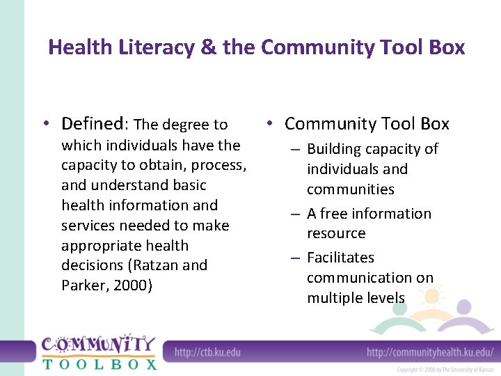 Health Literacy & the Community Tool Box • Defined: The degree to which individuals