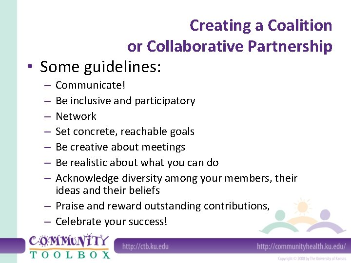 Creating a Coalition or Collaborative Partnership • Some guidelines: Communicate! Be inclusive and participatory