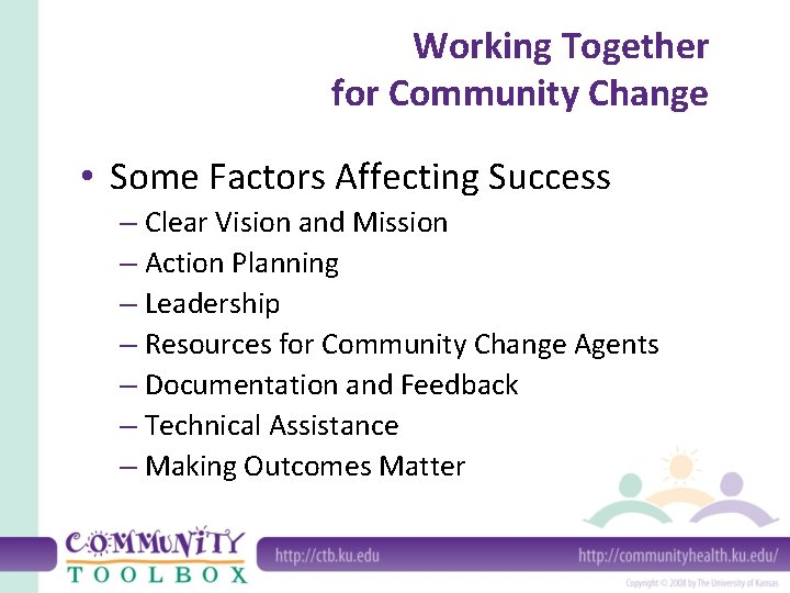 Working Together for Community Change • Some Factors Affecting Success – Clear Vision and