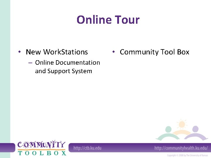 Online Tour • New Work. Stations – Online Documentation and Support System • Community