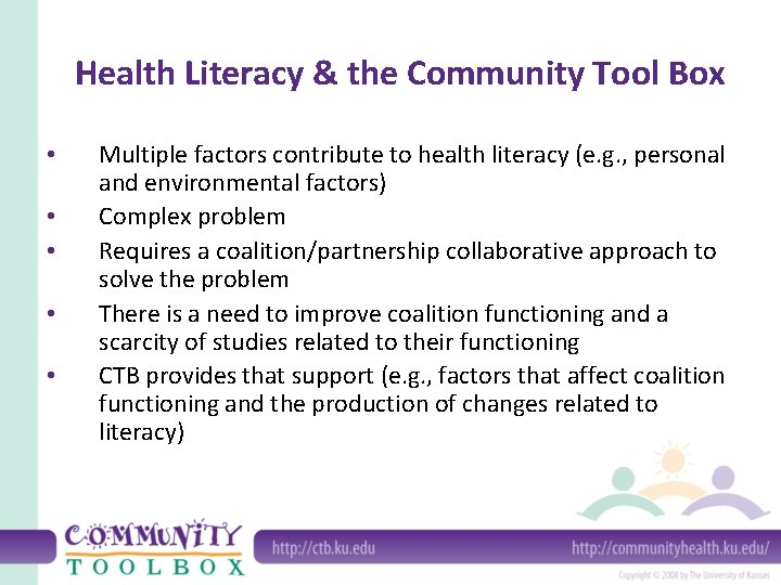 Health Literacy & the Community Tool Box • • • Multiple factors contribute to