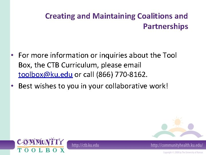 Creating and Maintaining Coalitions and Partnerships • For more information or inquiries about the