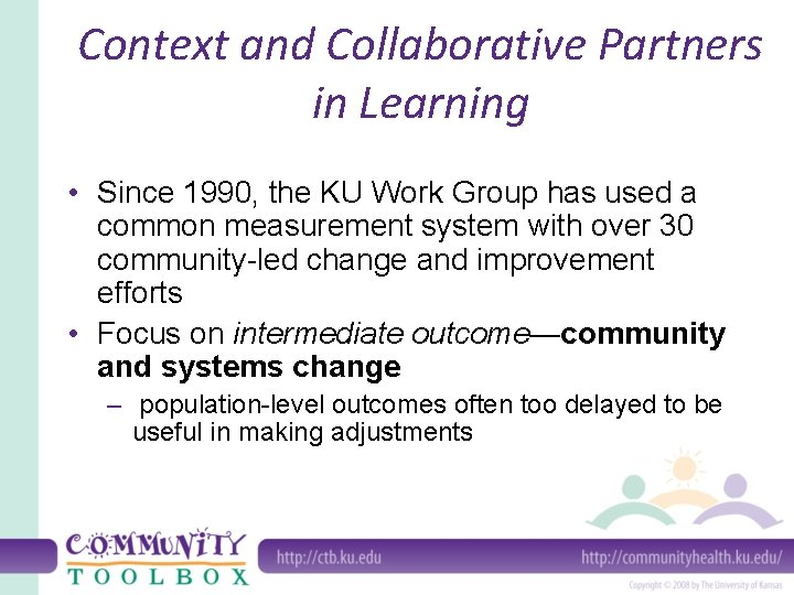 Context and Collaborative Partners in Learning • Since 1990, the KU Work Group has