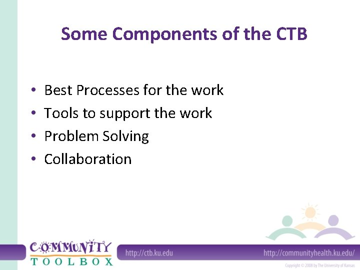 Some Components of the CTB • • Best Processes for the work Tools to