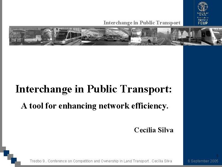 Interchange in Public Transport: A tool for enhancing network efficiency. Cecília Silva 1 Tredbo