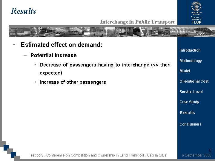 Results Interchange in Public Transport • Estimated effect on demand: – Potential increase •