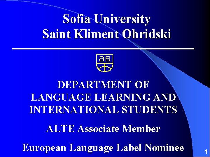 Sofia University Saint Kliment Ohridski DEPARTMENT OF LANGUAGE LEARNING AND INTERNATIONAL STUDENTS ALTE Associate