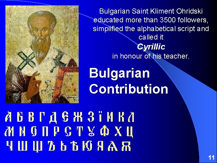 Bulgarian Saint Kliment Ohridski educated more than 3500 followers, simplified the alphabetical script and