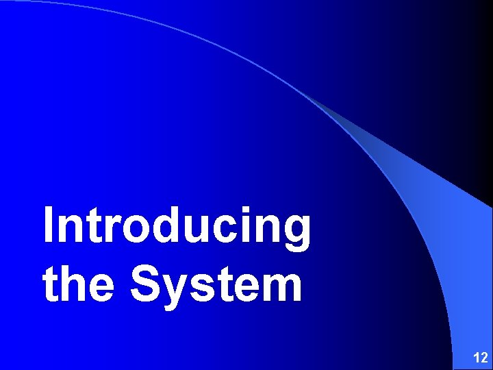 Introducing the System 12