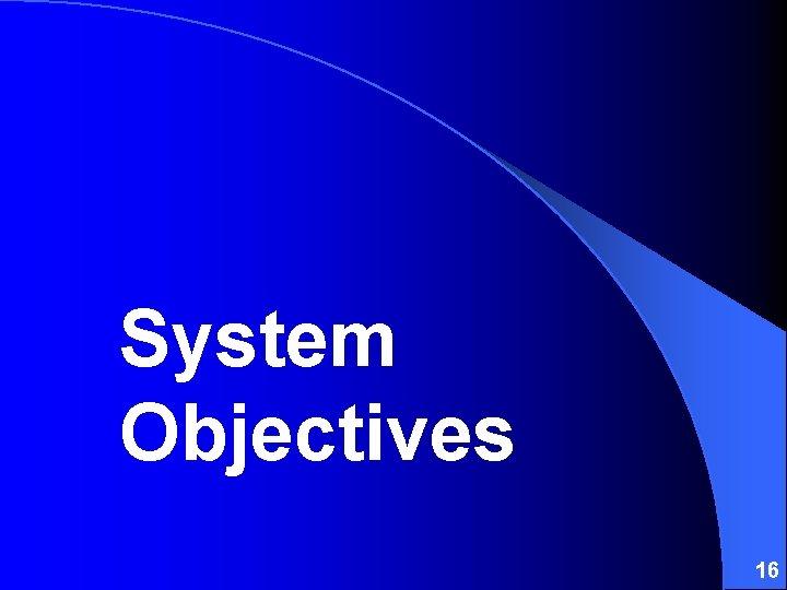 System Objectives 16