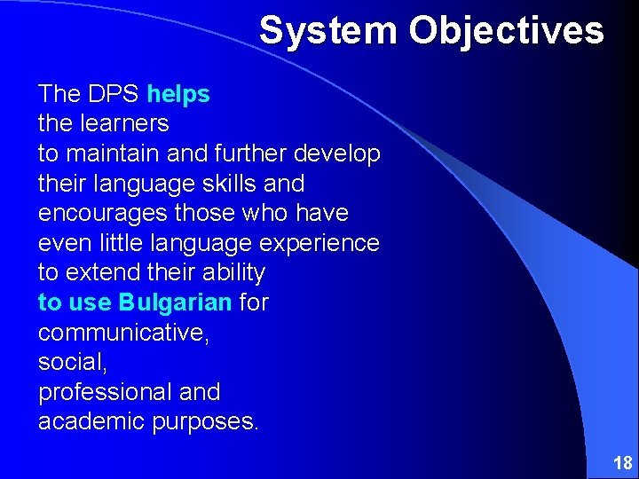 System Objectives The DPS helps the learners to maintain and further develop their language