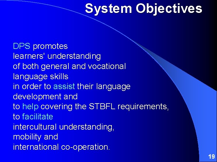 System Objectives DPS promotes learners' understanding of both general and vocational language skills in