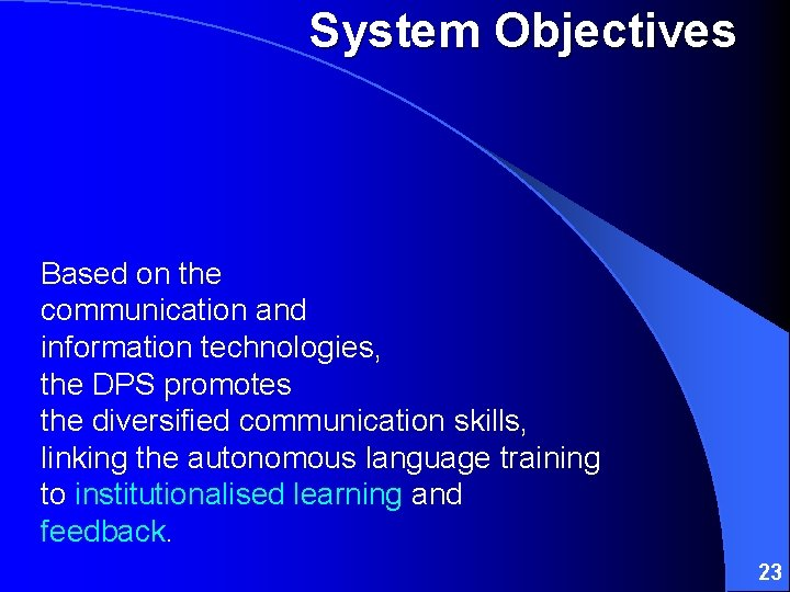 System Objectives Based on the communication and information technologies, the DPS promotes the diversified