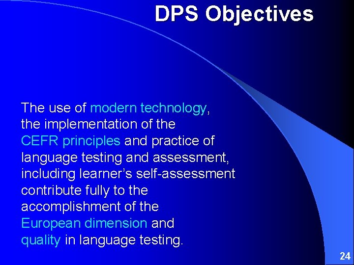 DPS Objectives The use of modern technology, the implementation of the CEFR principles and