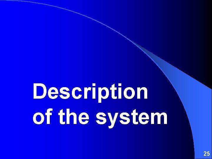Description of the system 25