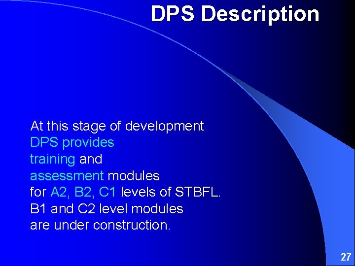 DPS Description At this stage of development DPS provides training and assessment modules for