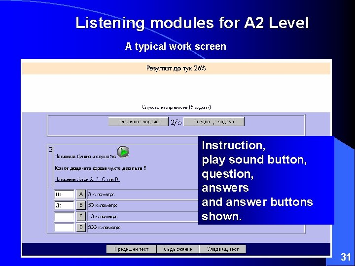 Listening modules for A 2 Level A typical work screen Instruction, play sound button,